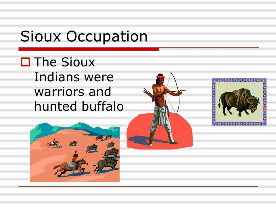 Sioux Transportation Sioux Indians walked and rode horses to get from place to place Sioux Indians walked and rode horses to get from place to place