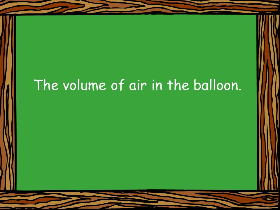 The volume of air in the balloon.