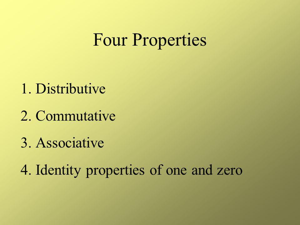 Distributive Property A(B + C) = AB + BC 4(3 + 5) = 4x3 + 4x5