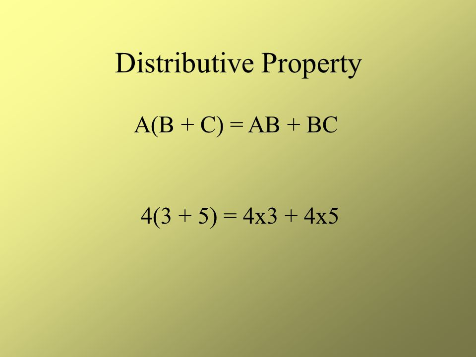 Commutative Property of addition and multiplication Order doesnt matter A x B = B x A A + B = B + A