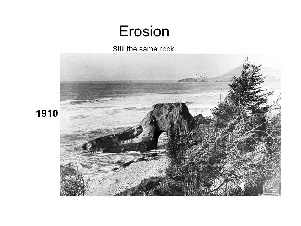 Erosion Still the same rock. 1910