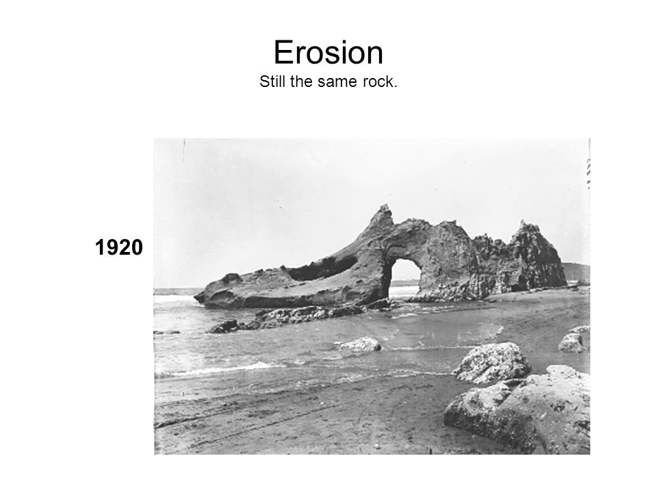 Erosion Still the same rock. 1920