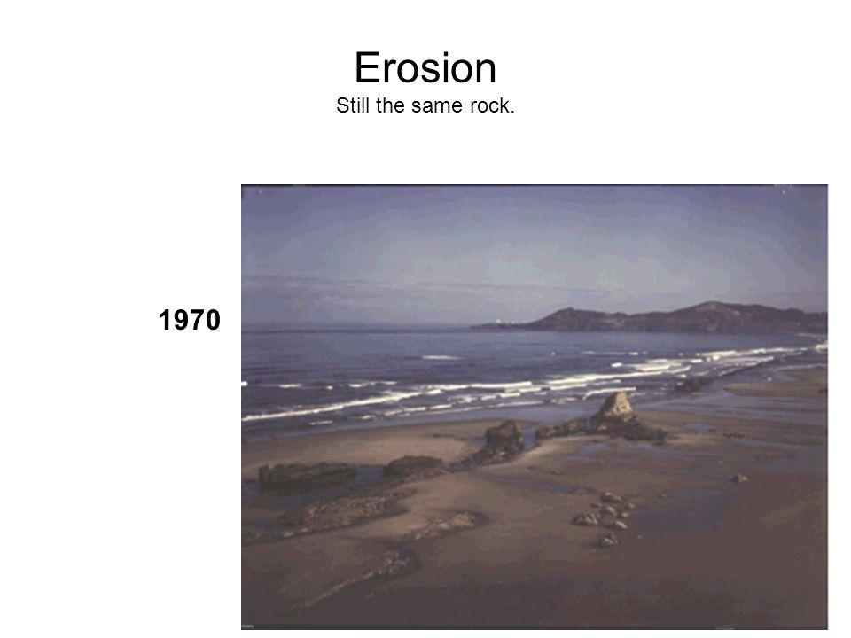 Erosion Still the same rock. 1970