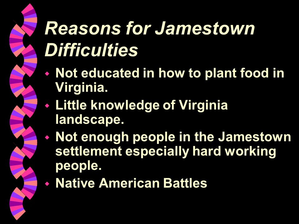 Jamestown w On May 14, 1607, the settlers began building the first English permanent settlement on the James River in Virginia. w Jamestown was named