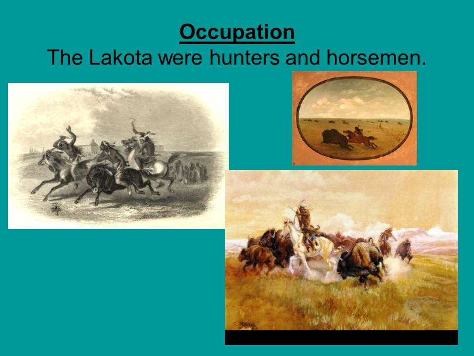 Occupation The Lakota were hunters and horsemen.