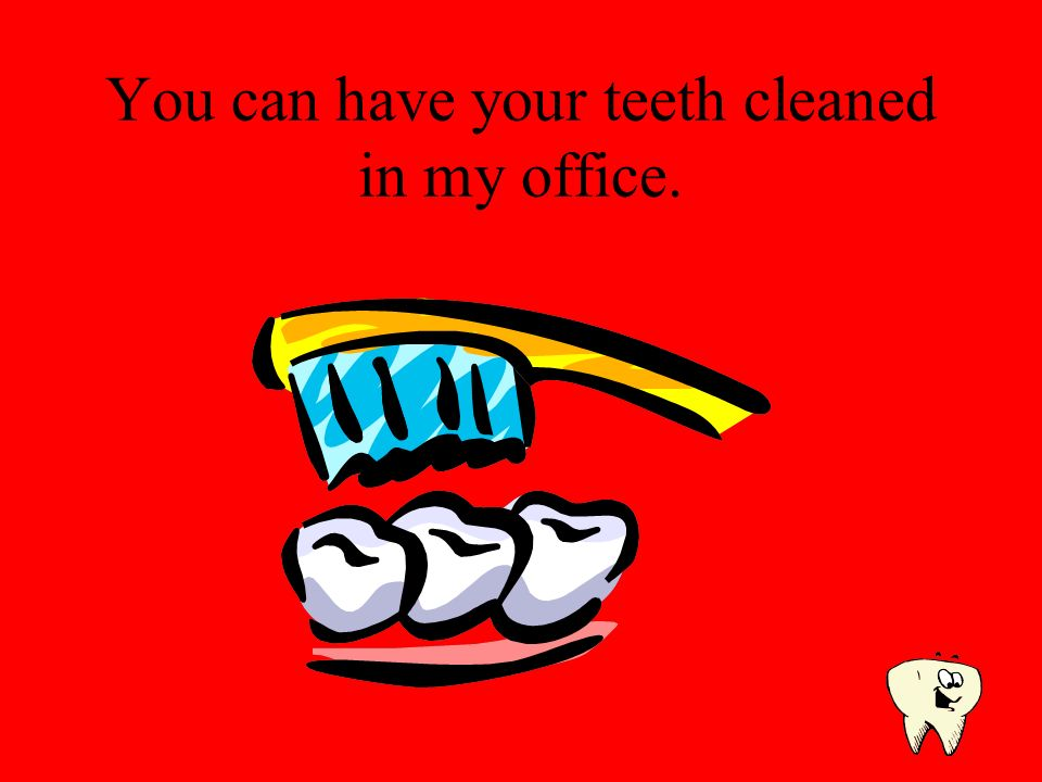 If something is wrong with your teeth, I can fix them.