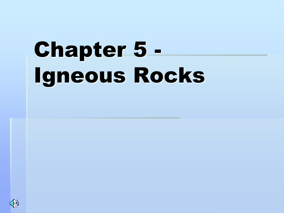Chapter 5 - Igneous Rocks