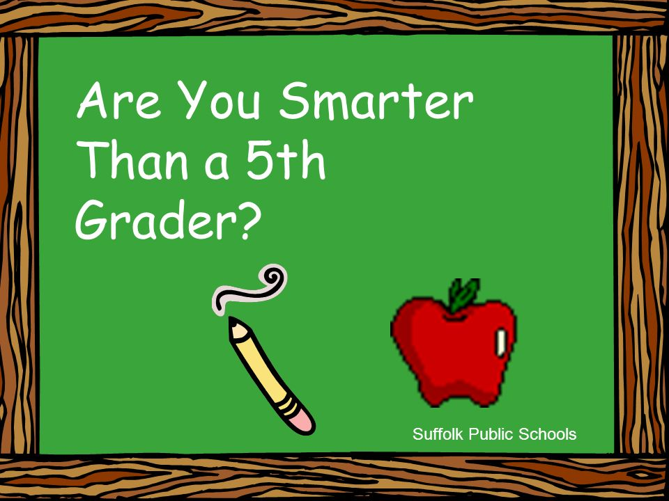 Are You Smarter Than a 5th Grader Suffolk Public Schools