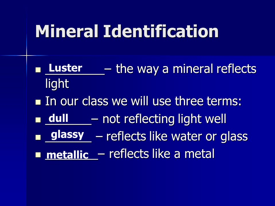 Mineral Identification Cleavage (flat surfaces) or Fracture (no flat surfaces) – the way a mineral __________ Cleavage (flat surfaces) or Fracture (no flat surfaces) – the way a mineral __________ breaks