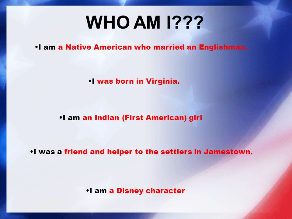 WHO AM I . I am a Native American who married an Englishman.