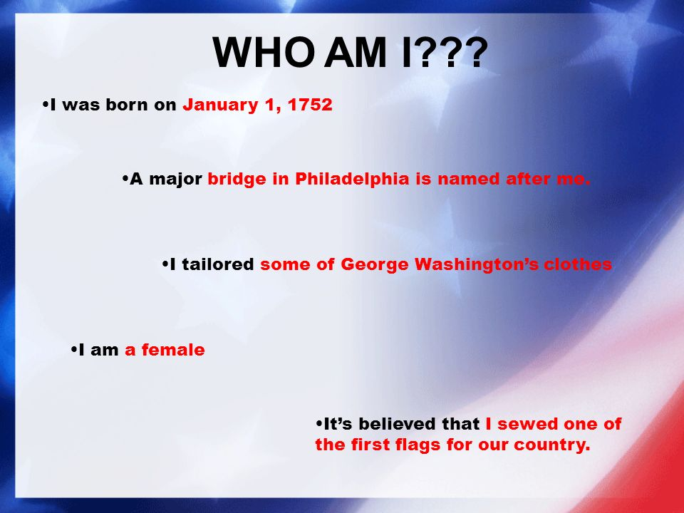 WHO AM I . I was born on January 1, 1752 A major bridge in Philadelphia is named after me.
