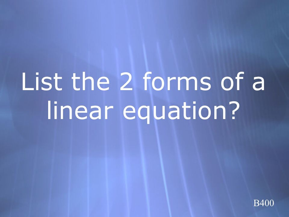 List the 2 forms of a linear equation? B400