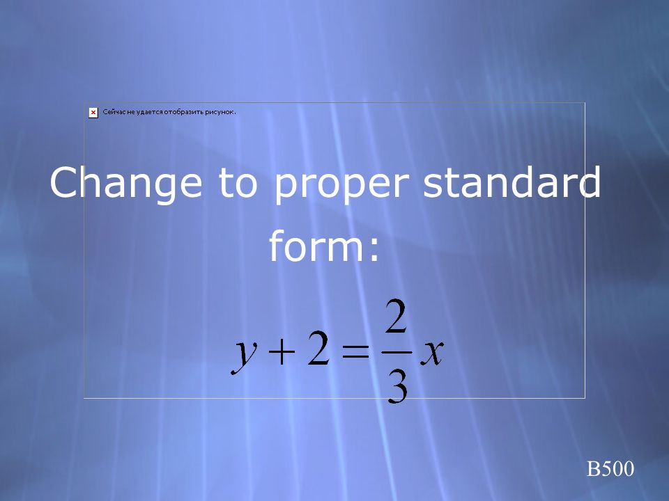 Change to proper standard form: B500