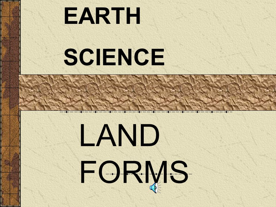 EARTH SCIENCE LAND FORMS