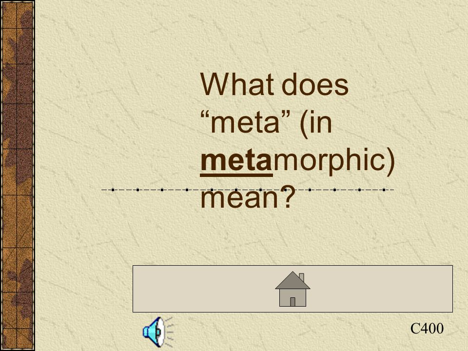 Click here to return to the Board C400 What does meta (in metamorphic) mean?