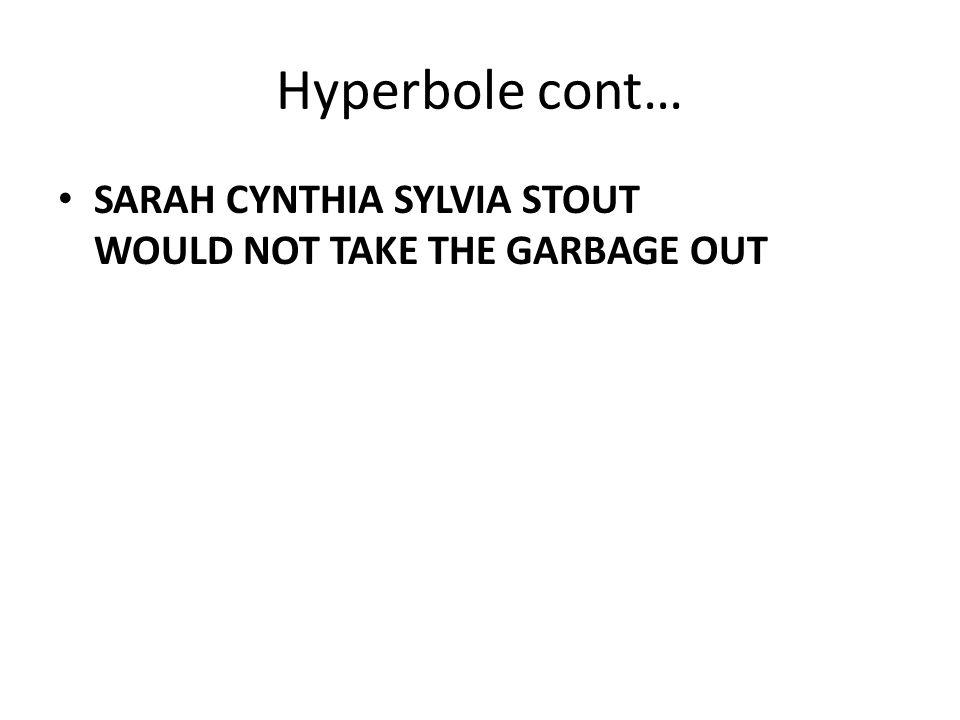 Hyperbole Hyperbole is something larger than ______. life Hyperbole is an ______________ exaggeration. extreme