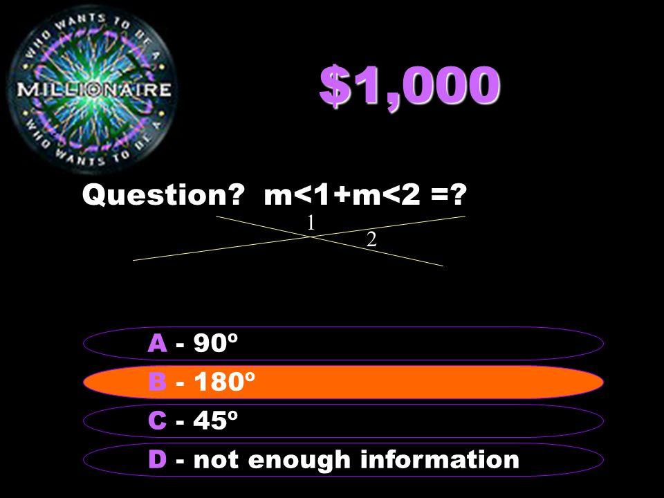 $2,000 Question? What is x? B - 23 A – 17 C - 69 D - 111 B - 23 3x-4 6x-23 A B C D