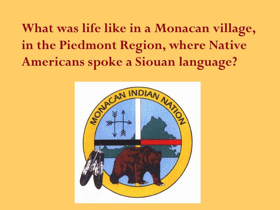 Here are some of these tribes, who lived in the Piedmont and spoke Siouan languages: Using a weir to catch fish in a river A stone bowl Appomattuck Ma