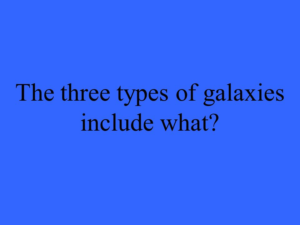 The three types of galaxies include what