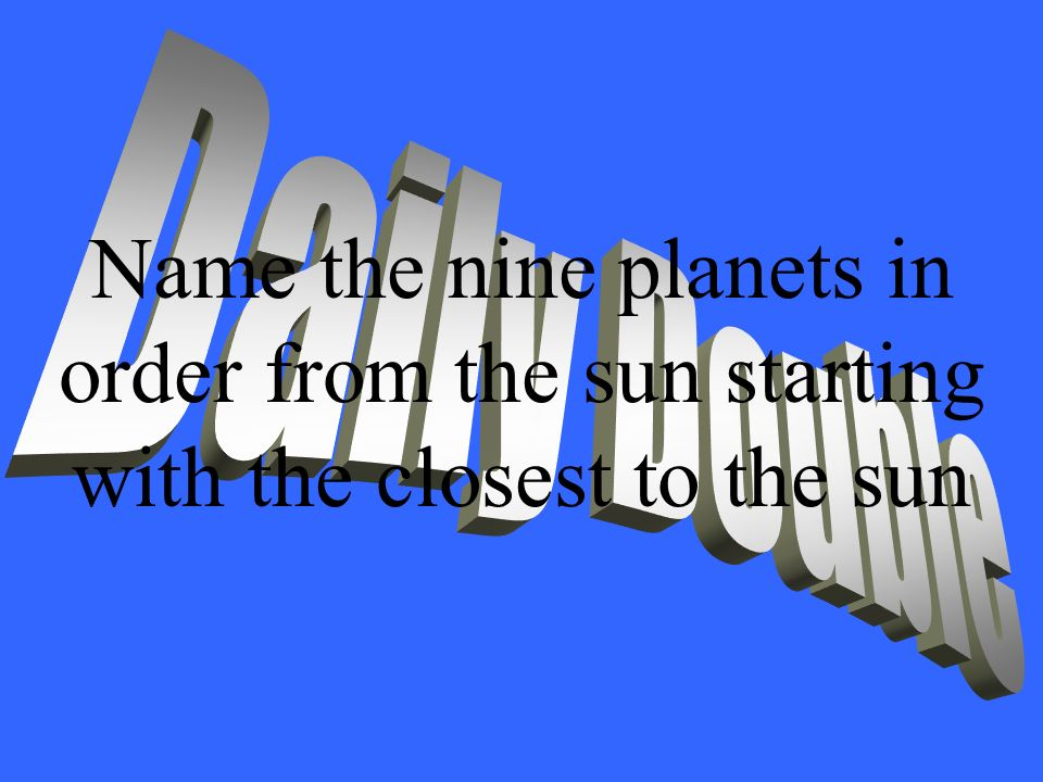 Name the nine planets in order from the sun starting with the closest to the sun