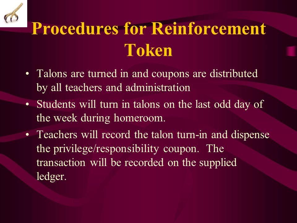 Procedures for Reinforcement Token Talons are turned in and coupons are distributed by all teachers and administration Students will turn in talons on