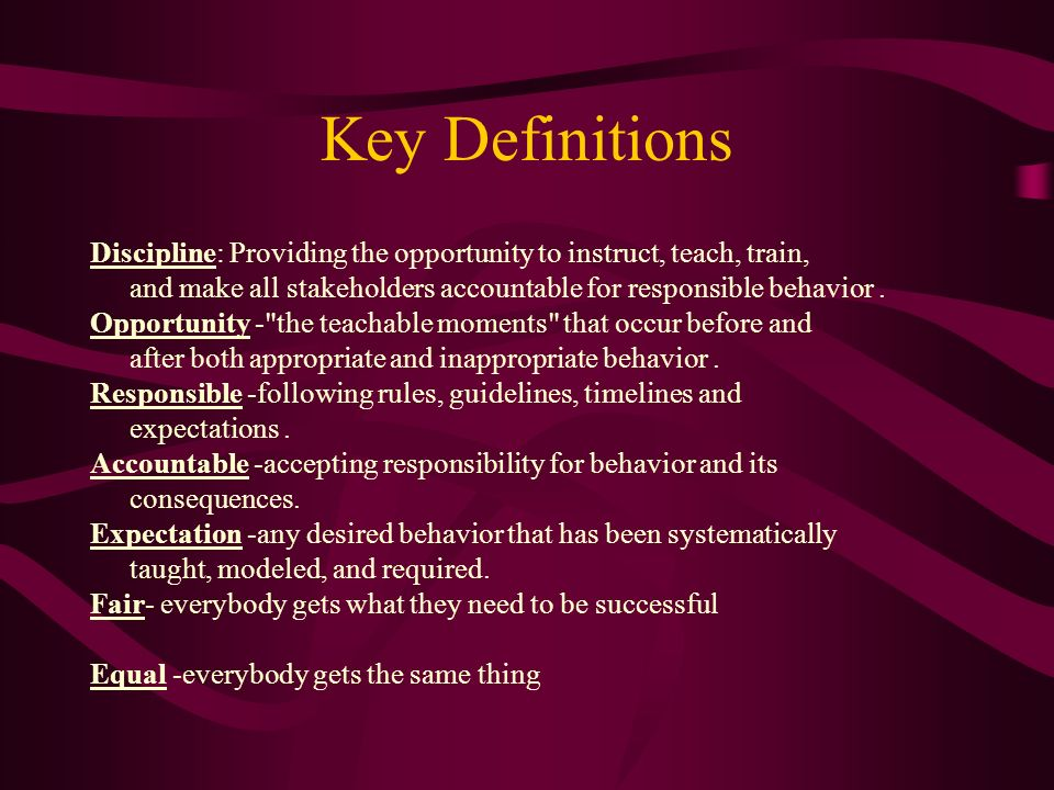 Key Definitions Discipline: Providing the opportunity to instruct, teach, train, and make all stakeholders accountable for responsible behavior. Oppor