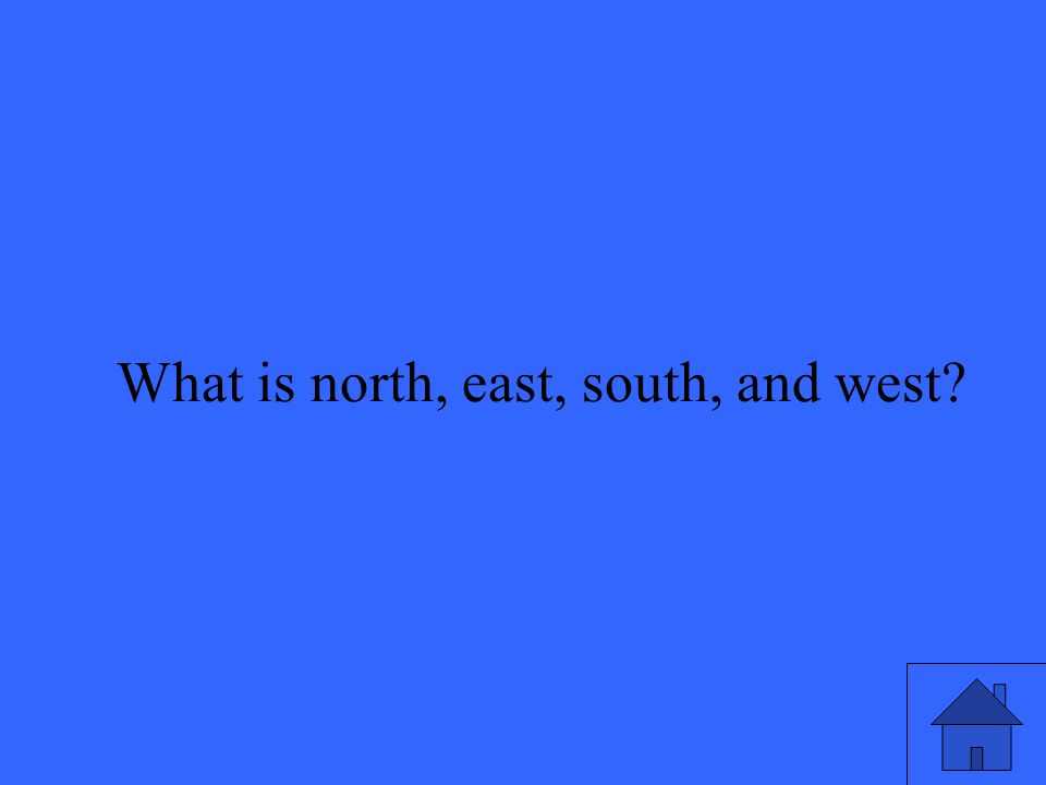 15 What is north, east, south, and west?