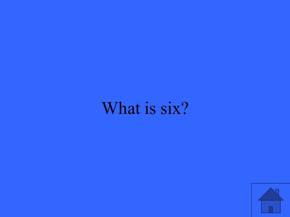 33 What is six?