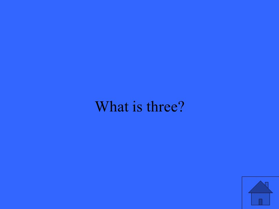 35 What is three?