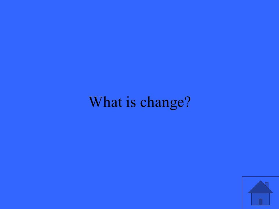 41 What is change?