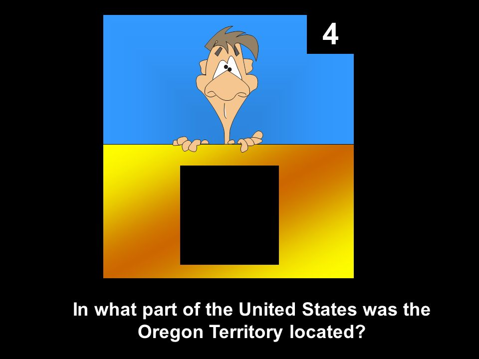 4 In what part of the United States was the Oregon Territory located