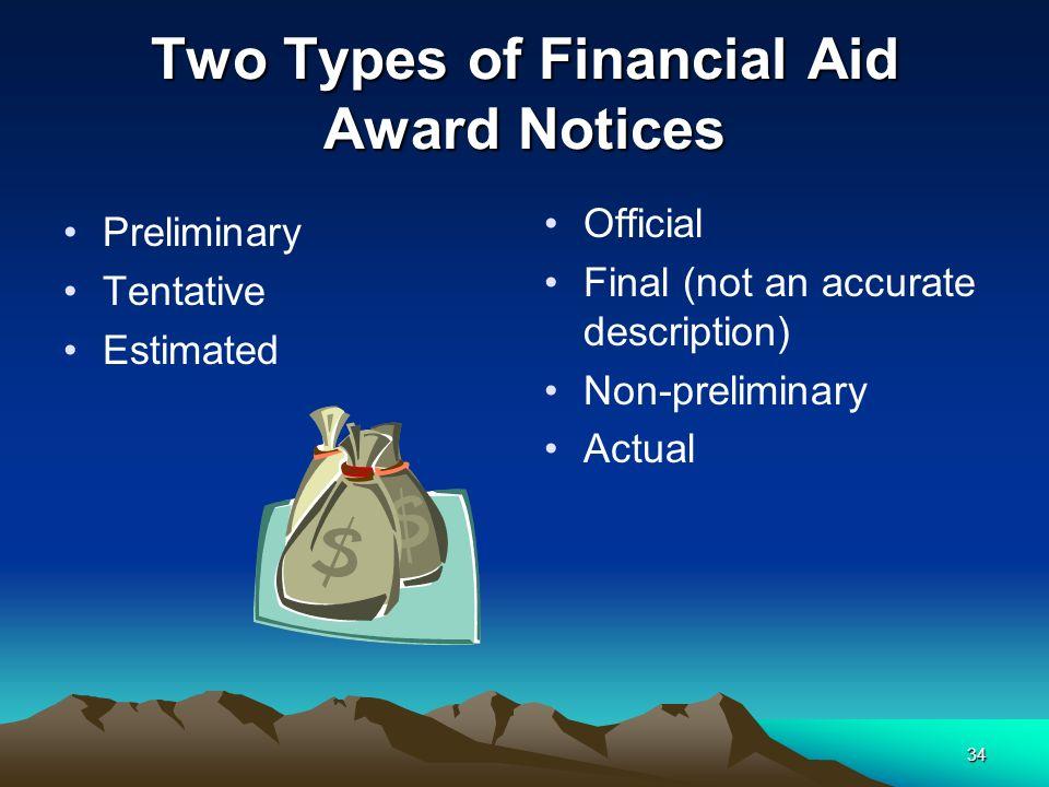 34 Two Types of Financial Aid Award Notices Preliminary Tentative Estimated Official Final (not an accurate description) Non-preliminary Actual