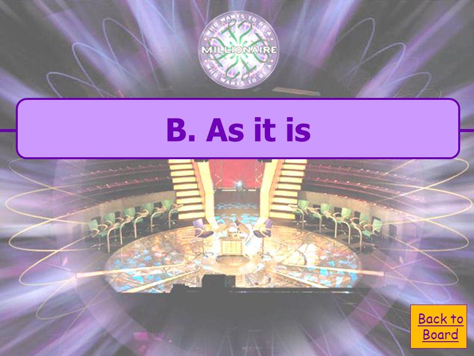 A. He help C. He have helped B. as it is B. as it is D.