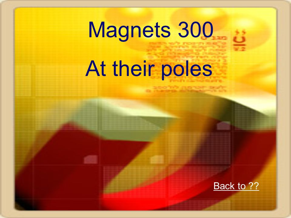 Magnets 300 At their poles Back to