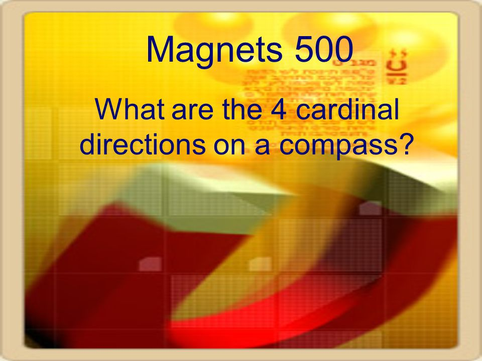 Magnets 500 What are the 4 cardinal directions on a compass