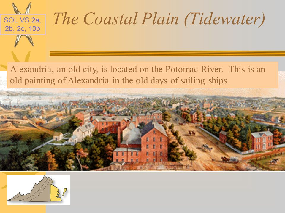 SOL VS.2a, 2b, 2c, 10b The Coastal Plain (Tidewater) The mouth of the Potomac River is also located in Virginias Coastal Plain.