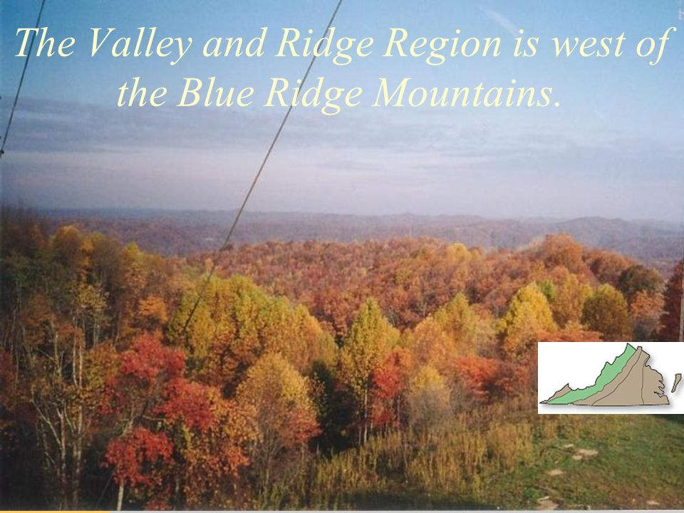 What are the characteristics of the Valley and Ridge Region.