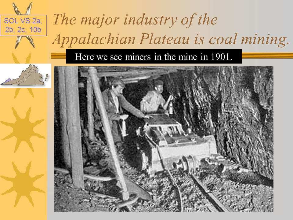 SOL VS.2a, 2b, 2c, 10b The major product of the Appalachian Plateau is coal.