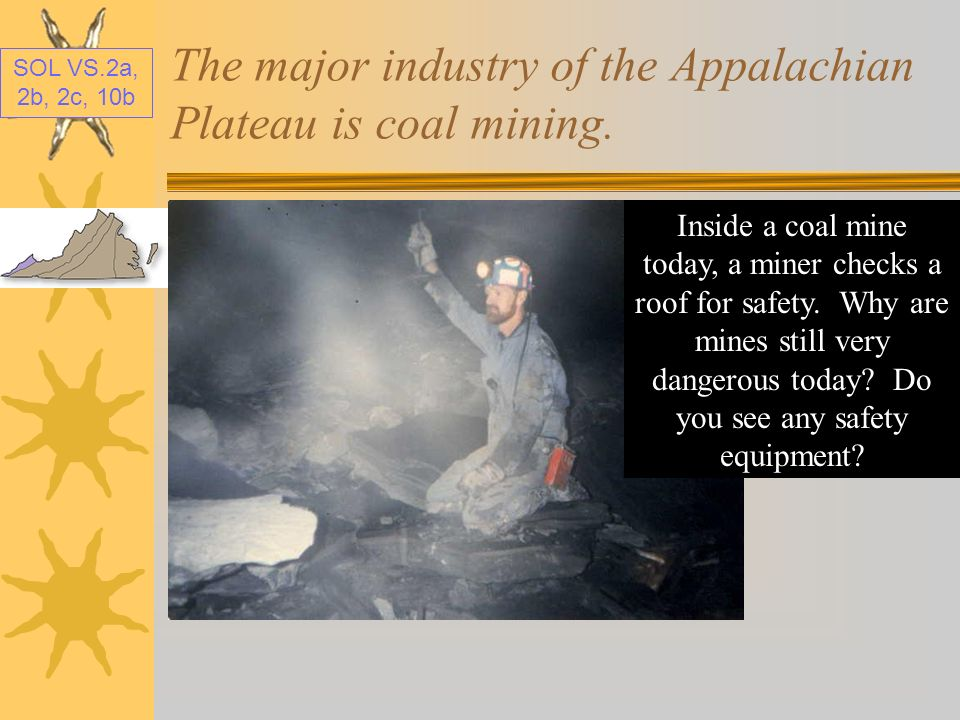 SOL VS.2a, 2b, 2c, 10b The major industry of the Appalachian Plateau is coal mining.