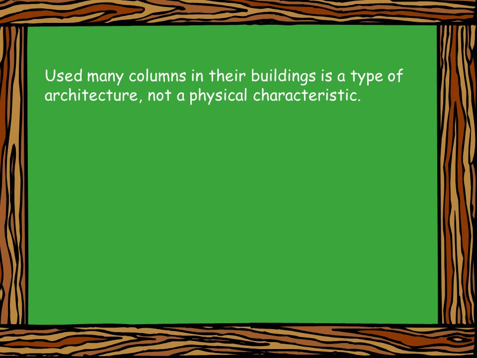 Used many columns in their buildings is a type of architecture, not a physical characteristic.