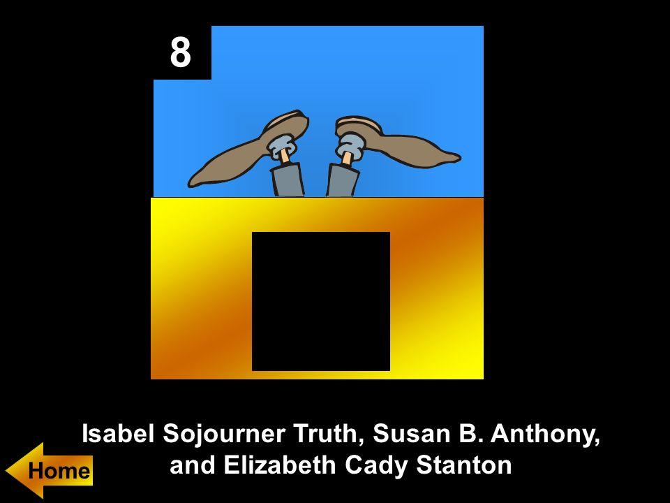 8 Isabel Sojourner Truth, Susan B. Anthony, and Elizabeth Cady Stanton Home