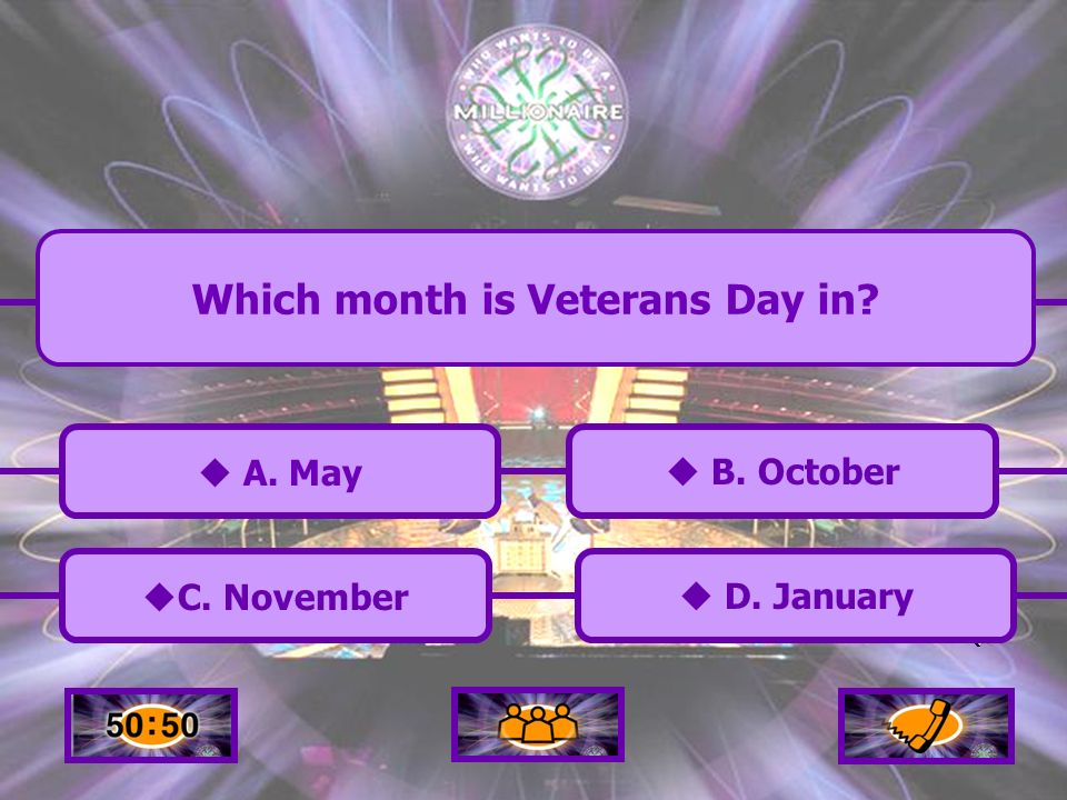 C. November B. October A. May D. January Which month is Veterans Day in?