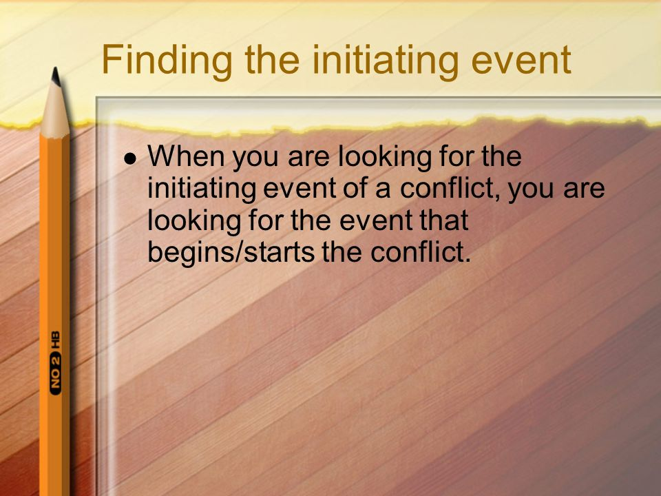 Finding the initiating event When you are looking for the initiating event of a conflict, you are looking for the event that begins/starts the conflic