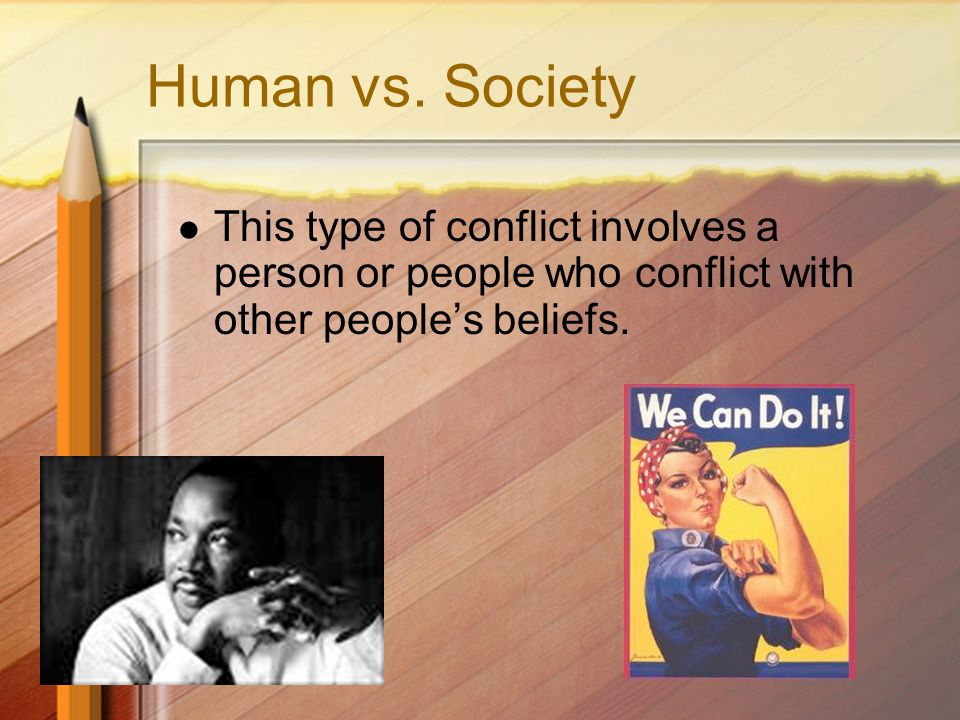 Human vs. Society This type of conflict involves a person or people who conflict with other peoples beliefs.