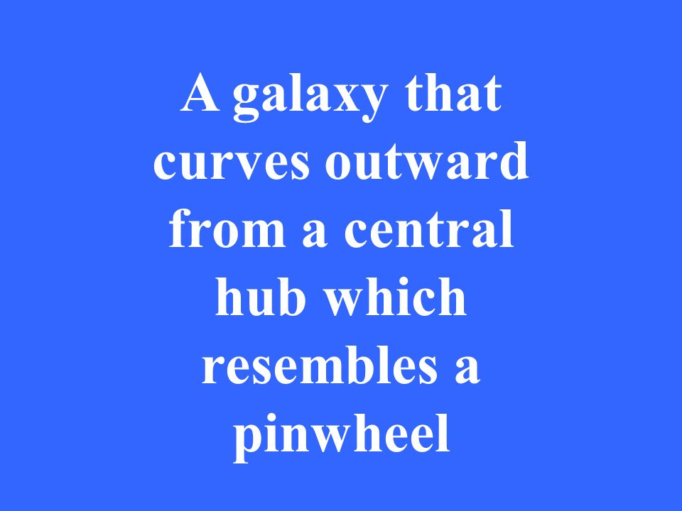 A galaxy that curves outward from a central hub which resembles a pinwheel