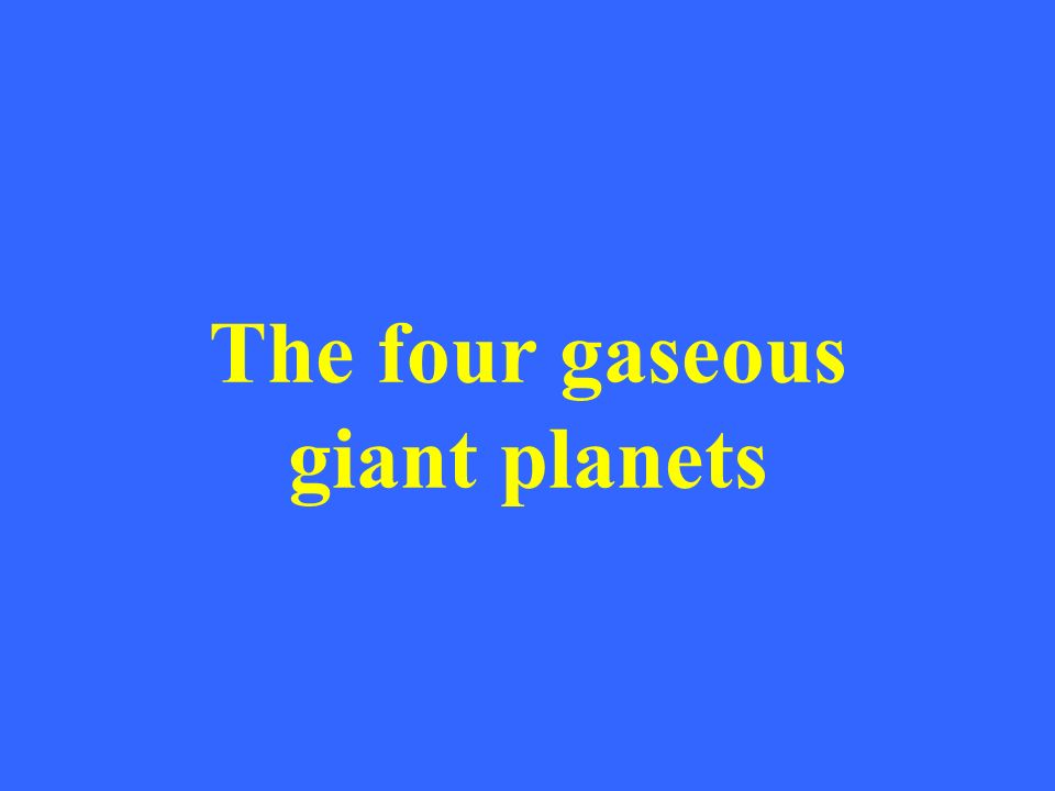 The four gaseous giant planets