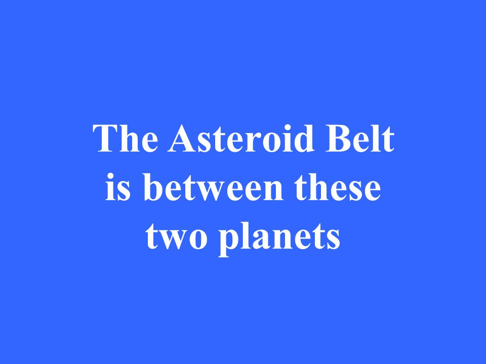 The Asteroid Belt is between these two planets