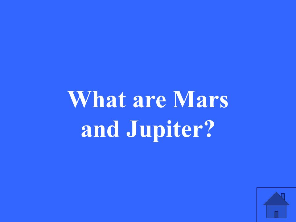 What are Mars and Jupiter?