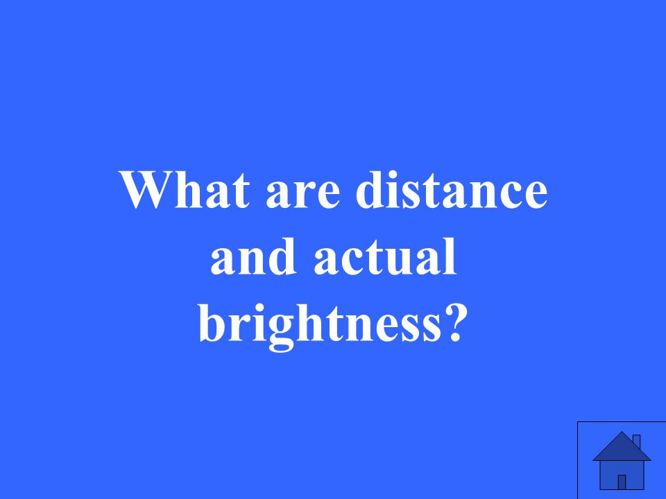 What are distance and actual brightness?