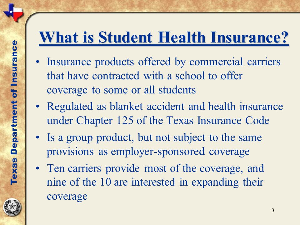 3 What is Student Health Insurance? Insurance products offered by commercial carriers that have contracted with a school to offer coverage to some or
